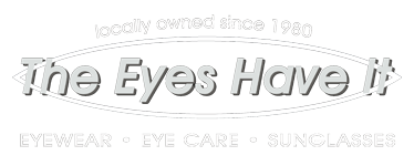 The Eyes Have It : Eyewear, Eyecare and Sunglasses